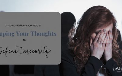 A Quick Strategy to Consider in Shaping Your Thoughts to Defeat Insecurity