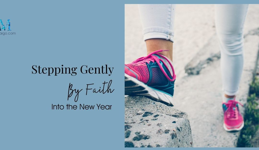 Stepping Gently by Faith into the New Year
