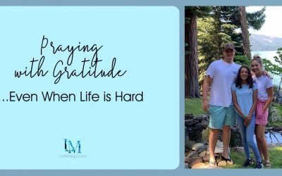 Praying with Gratitude Even When Life is Hard