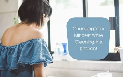 Changing Your Mindset While Cleaning the Kitchen!